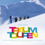 Buch: Traumtouren - 25 außergewöhnliche Skidurchquerungen in den Alpen Mit Transalp, Haute Route und Tauerncross